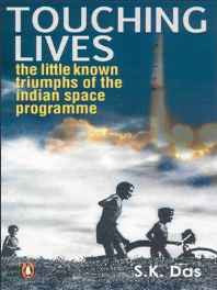 Touching Lives: The Little Known Triumphs of the Indian Space Programme Paperback – 11 Jul 2007-sanapalas