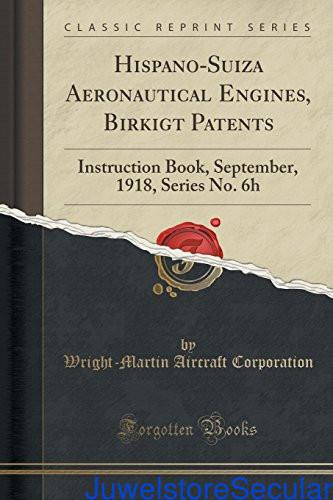 Hispano-Suiza Aeronautical Engines, Birkigt Patents: Instruction Book, September, 1918, Series No. 6h (Classic Reprint) sanapalas