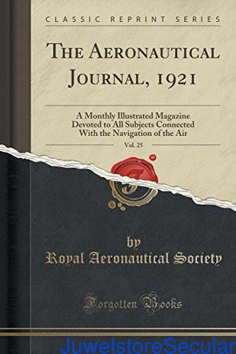 The Aeronautical Journal, 1921, Vol. 25: A Monthly Illustrated Magazine Devoted to All Subjects Connected with the Navigation of the Air (Classic Reprint) sanapalas