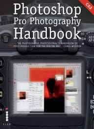 Photoshop Pro Photography Handbook: The Photography Professionals Handbook of Post-Production for the Digital Age Paperback – Import 25 Jun 2007-sanapalas