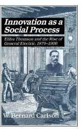 Innovation as a Social Process: Elihu Thomson and the Rise of General Electric (Studies in Economic History and Policy: USA in the Twentieth Century) Hardcover – Import 25 Oct 1991-sanapalas