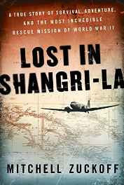 Lost in Shangri-La: A True Story of Survival Adventure and the Most Incredible Rescue Mission of World War II Hardcover – Deckle Edge Import-sanapalas