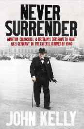 Never Surrender: Winston Churchill and Britain's Decision to Fight Nazi Germany in the Fateful Summer of 1940 Paperback – Import 6 Oct 2016 sanapalas