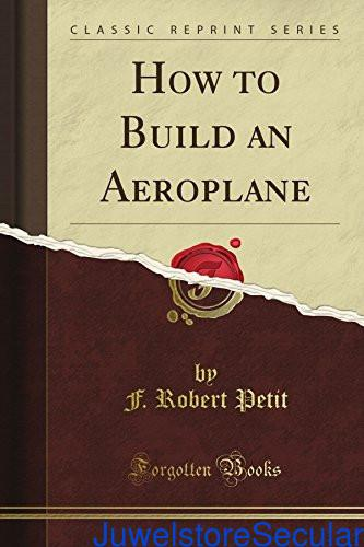 How to Build an Aeroplane (Classic Reprint) sanapalas