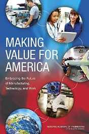 Making Value for America: Embracing the Future of Manufacturing Technology and Work Paperback – Import 27 Feb 2015-sanapalas