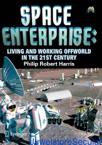Space Enterprise: Living and Working Offworld in the 21st Century (Springer Praxis Books) sanapalas