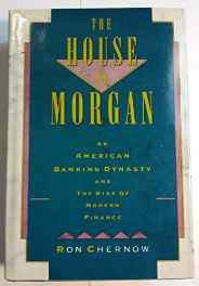 The House of Morgan: An American Banking Dynasty and the Rise of Modern Finance Hardcover – Import Feb 1990-sanapalas