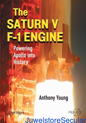 The Saturn V F-1 Engine: Powering Apollo into History (Springer Praxis Books) sanapalas