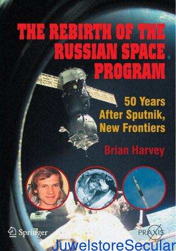 The Rebirth of the Russian Space Program: 50 Years After Sputnik, New Frontiers (Springer Praxis Books) sanapalas
