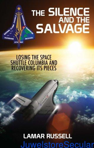 The Silence and the Salvage: Losing the Space Shuttle Columbia and Recovering Its Pieces sanapalas