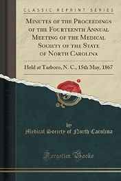 Minutes of the Proceedings of the Fourteenth Annual Meeting of the Medical Society of the State of North Carolina: Held at Tarboro N. C. 15th May 1867 (Classic Reprint) Paperback – Import 7 Oct 2016-Books-sanapalas