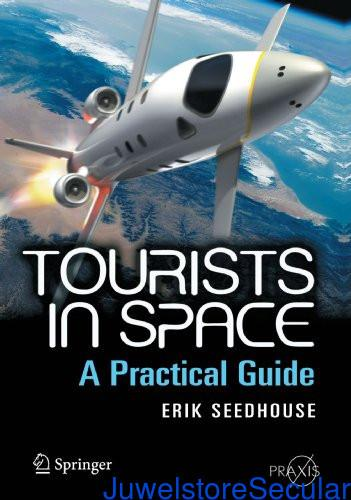 Tourists in Space: A Practical Guide (Springer Praxis Books) sanapalas