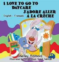 I Love to Go to Daycare J'Adore Aller a la Creche: English French Bilingual Edition (English French Bilingual Collection) (French) Hardcover – Import 28 Apr 2016-Books-sanapalas