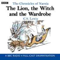 The Chronicles Of Narnia: The Lion The Witch And The Wardrobe: A BBC Radio 4 full-cast dramatisation (Radio Collection) Audio CD – Audiobook CD Unabridged-sanapalas