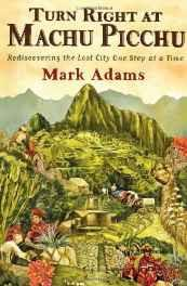 Turn Right at Machu Picchu: Rediscovering the Lost City One Step at a Time Hardcover – 30 Jun 2011-sanapalas