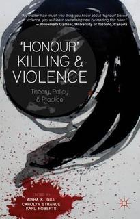 'Honour' Killing and Violence: Theory Policy and Practice