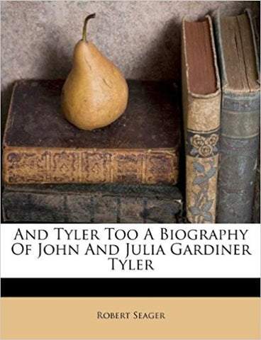 And Tyler Too A Biography Of John And Julia Gardiner Tyler-gifts-books-Shop Denison