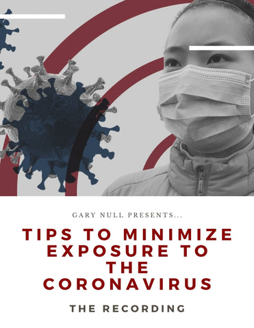 Digital Recording of LIVE Webinar with Dr. Gary Null: Tips To Help Minimize Exposure to the Coronavirus