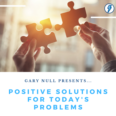 Webinar Recording: Positive Solutions for Today's Problems  with Dr. Gary Null
