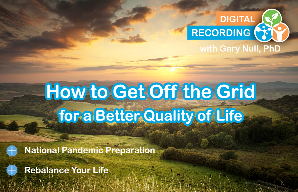 Digital Recording of LIVE Webinar With Gary Null, Ph.D: How To Get Off the Grid for a Better Quality of Life