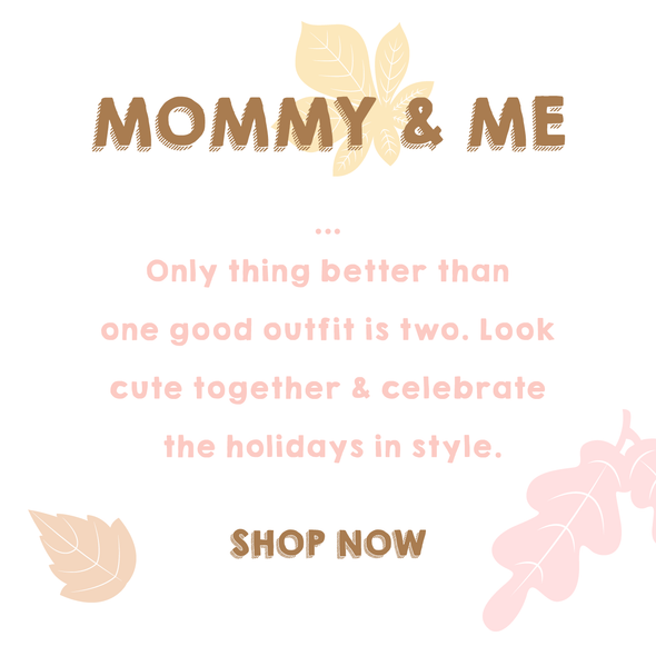 mommy & me only thing better than one good outfit is two. look cute together & celebrate the holidays in style shop now