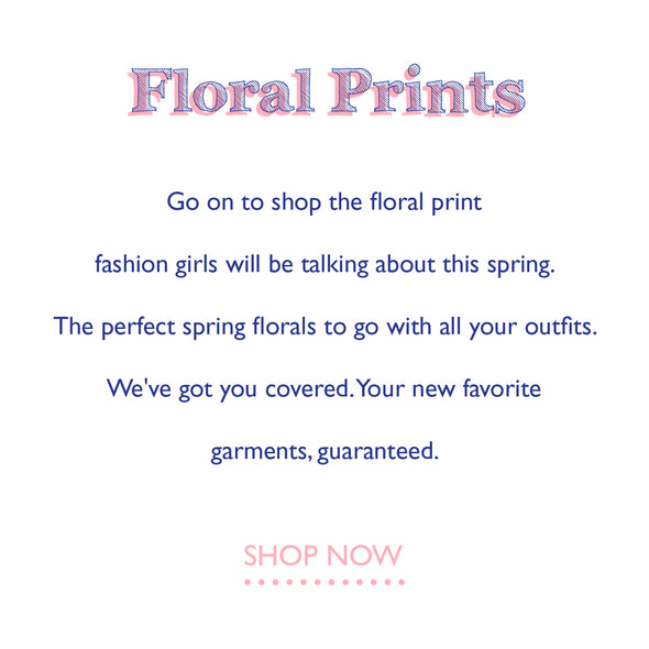 go on to shop the floral print fashioin girls will be talking about this spring. the perfect spring florals to go with all your outfits shop now