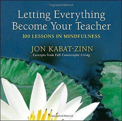 Letting Everything Become Your Teacher by Jon Kabat-Zinn (Paperback)