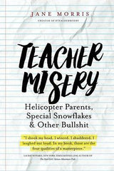Teacher Misery Helicopter Parents Special Snowflakes byJane Morris Paperback PSS