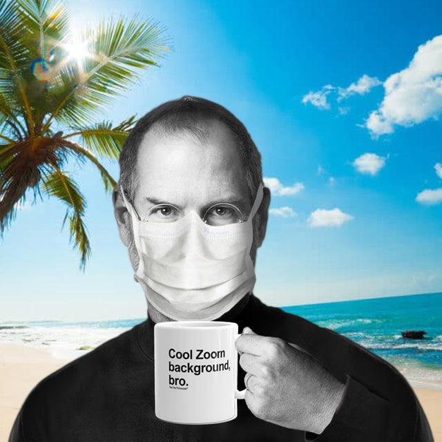 "Steve Jobs wearing N95 Mask holding a mug saying ""cool Zoom background, bro"" with a zoom background of a beach"