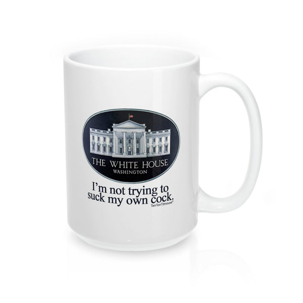 White House Mug: I'm not trying to suck my own cock, Scaramucci, Bannon, Trump