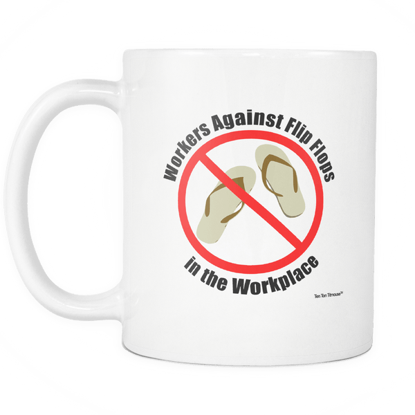 Funny Mug: Workers Against Flip Flops in the Workplace