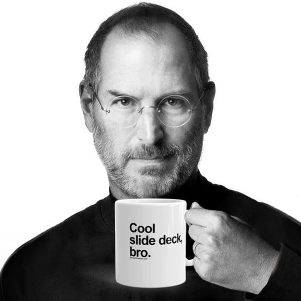 "Classic black and white image of Steve Jobs photoshopped to look like he's holding a Ten Ton Titmouse ""Cool Slide Deck, Bro"" mug"