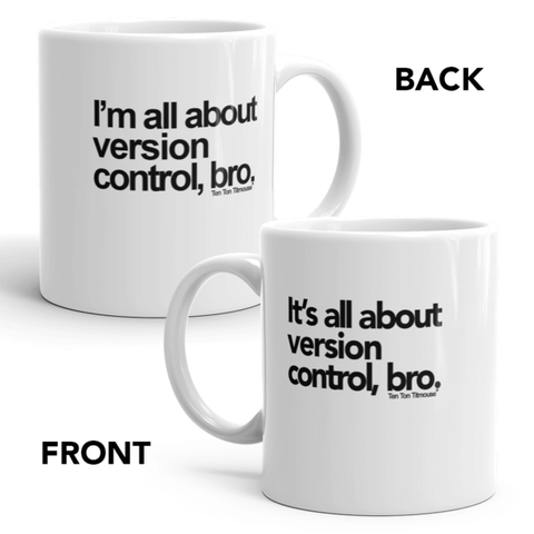 Funny office mug: It's all about version control, bro