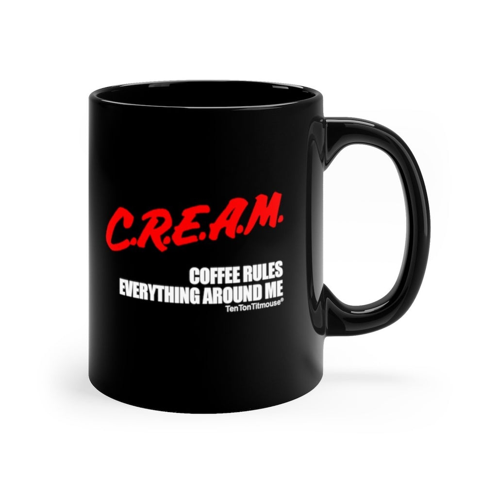 Ten Ton Titmouse Funny Mug: CREAM Coffee Rules Everything Around Me