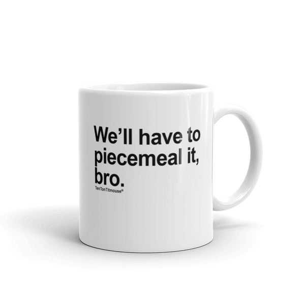 Funnny office mug: We'll have to piecemeal it, bro