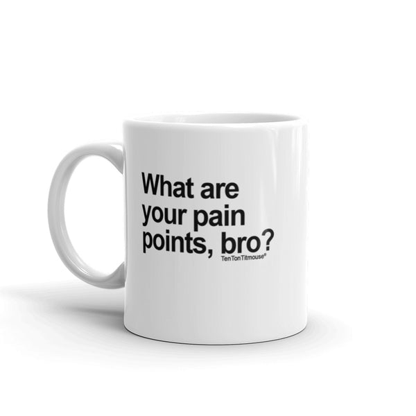Funny Office Mug: What Are Your Pain Points Bro
