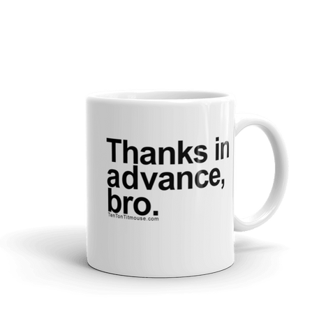 Funny Mug: Thanks in advance, bro.
