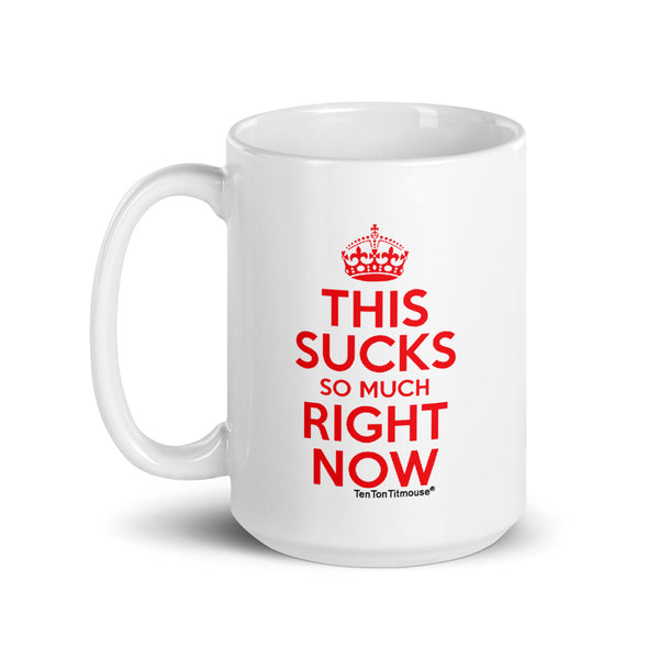 Ten Ton Titmouse Funny Mug - Keep Clam and Carry On Parody - This Sucks So Much Right Now