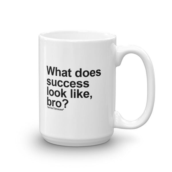 Funny office mug: What does success look like, bro?