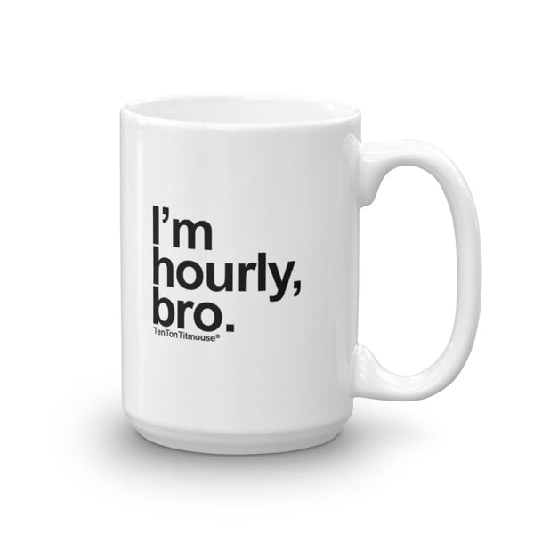 I'm Hourly, Bro Mug