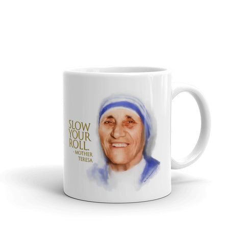 "Funny coffee mug: Words of Wisdom Mother Teresa portrait with quote, ""Slow your roll."""