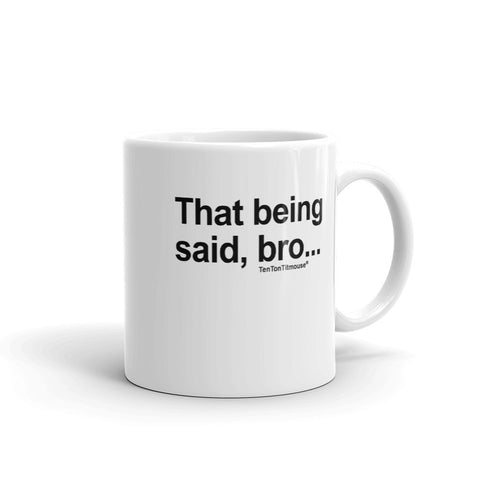Ten Ton Titmouse Funny Mug - That being said bro