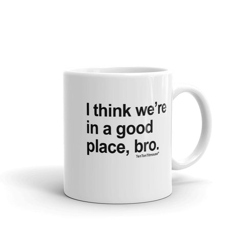 Ten Ton Titmouse Funny Mug - I think we're in a good place, bro