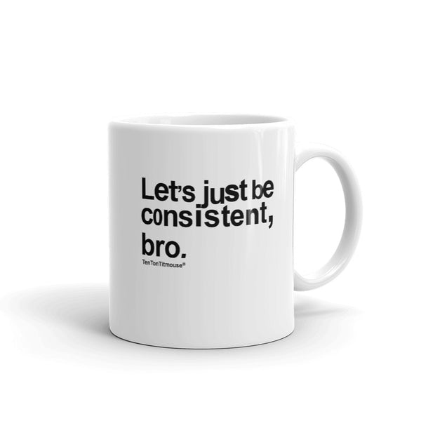 Ten Ton Titmouse Funny Mug - Let's just be consistent bro