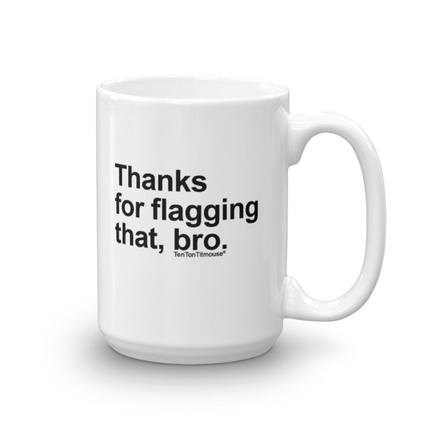 Funny office mug: Thanks for flagging that, bro