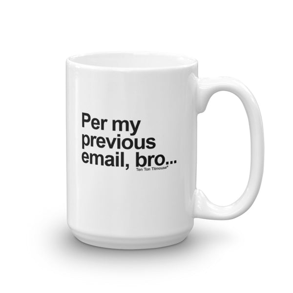 funny office mug: Per My Previous Email, Bro Mug