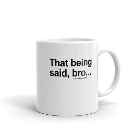 Ten Ton Titmouse Funny Mug - That being said, bro