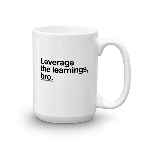Leverage the Learnings, Bro Mug
