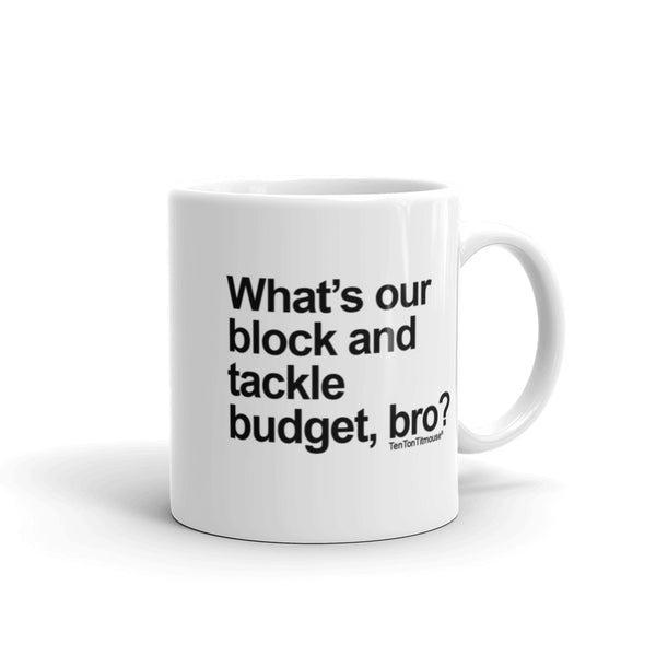 Funny office mug: What's our block and tackle budget, bro?
