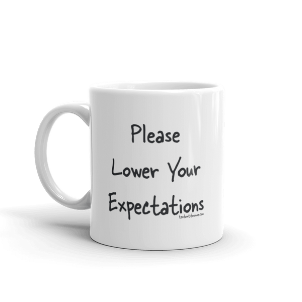 Funny coffee mug: Please lower your expectations